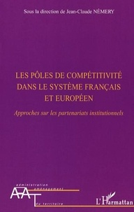 Jean-Claude Némery - Les pôles de compétitivité dans le système français et européen - Approches sur les partenariats institutionnels.