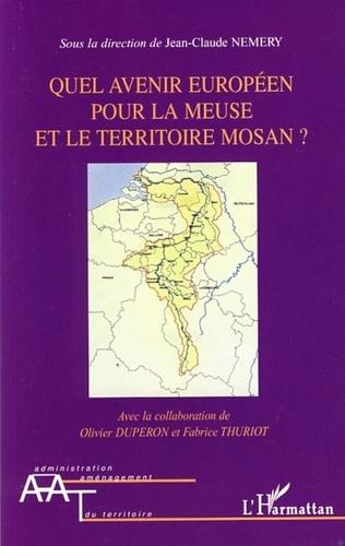Jean-Claude Némery et Olivier Dupéron - Que avenir européen pour la Meuse et le territoire mosan ?.
