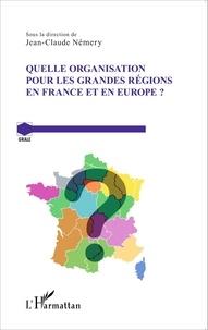 Jean-Claude Némery - Quelle organisation pour les grandes régions en France et en Europe ?.
