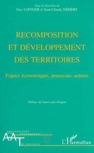 Jean-Claude Némery et Guy Loinger - Recomposition et développement des territoires - Enjeux économiques, processus, acteurs.