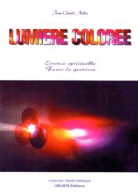 Jean-Claude Nobis - LUMIERE COLOREE. - Essence spirituelle, Force de guérison.