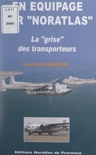 """Jean-Claude Noguellou et Michel Beaudoin - En équipage sur """"Noratlas"""" - La """"Grise"""" des transporteurs."""