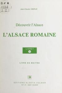 Jean-Claude Oberlé - L'Alsace romaine - Livre du maître.