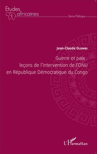 Jean-Claude Olombi - Guerre et paix : leçons de l'intervention de l'ONU en République Démocratique du Congo.