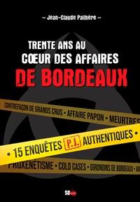 Jean-Claude Pailhère - Trente ans au coeur des affaires de Bordeaux - 15 enquêtes authentiques du SRPJ de Bordeaux.
