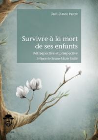Jean-Claude Parcot - Survivre à la mort de ses enfants - Rétrospective et prospective.