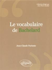 Le vocabulaire de Bachelard - Jean-Claude Pariente |