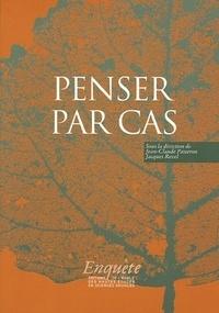 Jean-Claude Passeron et Jacques Revel - Penser par cas.