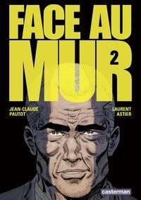 Jean-Claude Pautot et Laurent Astier - Face au mur Tome 2 : .