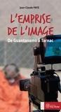 Jean-Claude Paye - L'emprise de l'image - De Guantanamo à Tarnac.