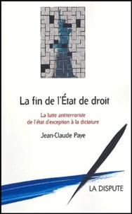Jean-Claude Paye - La fin de l'Etat de droit - La lutte antiterroriste, de l'état d'exception à la dictature.