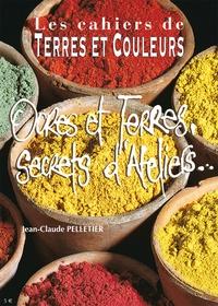 Jean-Claude Pelletier - Ocres et terres, secrets d'ateliers....
