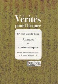 Jean-Claude Perez - Attaques et contre-attaques - Vérités tentaculaires sur l'OAS et la guerre d'Algérie ; Tome 2.