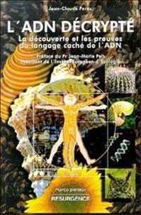 Jean-Claude Perez - L'ADN décrypté : la découverte et les preuves du langage caché de l'ADN.