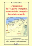 Jean-Claude Perez - L'assassinat de l'Algérie française, terreau de la conquête islamiste actuelle.