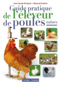 Jean-Claude Périquet - Guide pratique de l'éleveur de poules naines.