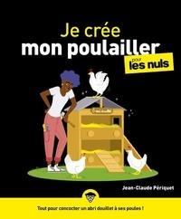 Jean-Claude Périquet - Je crée mon poulailler pour les nuls.