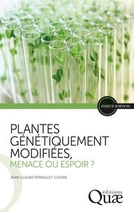 Jean-Claude Pernollet - Plantes génétiquement modifiées, menace ou espoir ? - Points de vue de l'Académie d'agriculture de France.