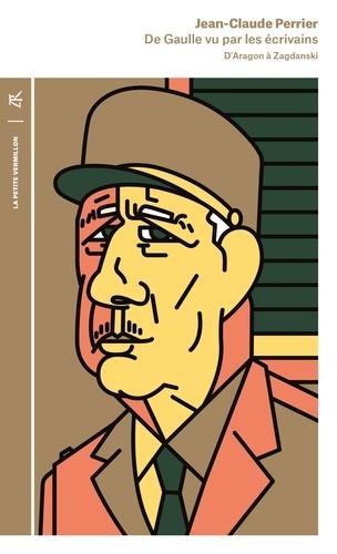 De Gaulle vu par les écrivains. D'Aragon à Zagdanski  édition revue et augmentée