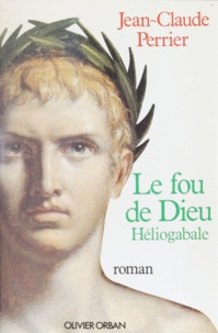 Jean-Claude Perrier - Le Fou de Dieu, Héliogabale.
