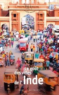 Jean-Claude Perrier - Le goût des villes de l'Inde.