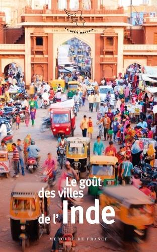 Le goût des villes de l'Inde  édition revue et corrigée