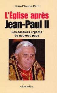 Jean-Claude Petit - L'Eglise après Jean-Paul II - Les Dossiers urgents du nouveau pape.