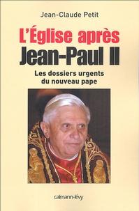Jean-Claude Petit - L'Eglise après Jean-Paul II - Les dossiers du nouveau pape.