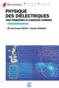 Jean-Claude Peuzin et Damien Gignoux - Physique des diélectriques - Avec problèmes et exercices corrigés.