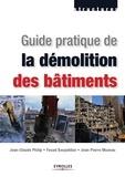 Jean-Claude Philip et Fouad Bouyahbar - Guide pratique de la démolition des bâtiments.
