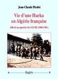 Jean-Claude Picolet - Vie d'une harka en Algérie française.
