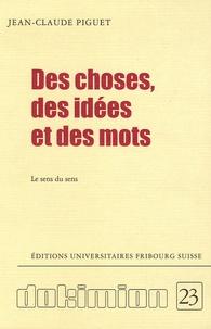 Jean-Claude Piguet - Des choses, des idées et des mots - Le sens du sens.