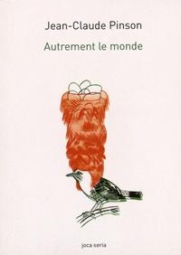 Jean-Claude Pinson - Autrement le monde.