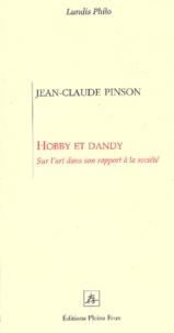 Jean-Claude Pinson - Hobby et dandy - Sur l'art dans son rapport à la société.