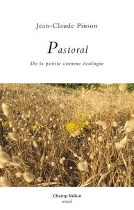 Jean-Claude Pinson - Pastoral - De la poésie comme écologie.