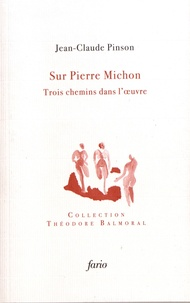 Jean-Claude Pinson - Sur Pierre Michon - Trois chemins dans l'oeuvre.