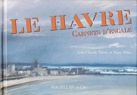 Jean-Claude Piriou et Marc Wiltz - Le Havre - Carnets d'escale.