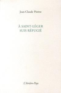 Jean-Claude Pirotte - A Saint-Léger suis réfugié.