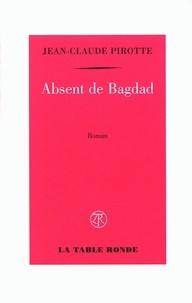 Jean-Claude Pirotte - Absent de Bagdad.