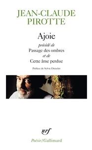 Jean-Claude Pirotte - Ajoie - Précédé de Passage des Ombres et de Cette âme perdue.