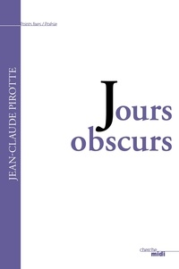 Jean-Claude Pirotte - Jours obscurs.