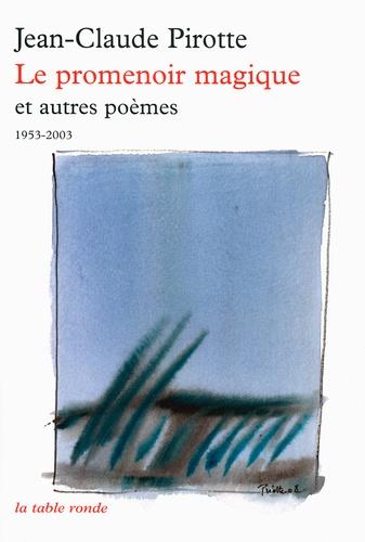 Jean-Claude Pirotte - Le promenoir magique - Et autres poèmes (1953-2003).