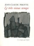 Jean-Claude Pirotte - Le très vieux temps.