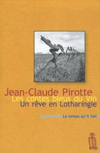 Jean-Claude Pirotte - Les contes bleus du vin - Suivi de Un rêve de Lotharingie.
