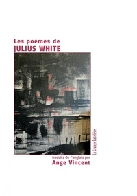 Jean-Claude Pirotte - Les poèmes de Julius White.