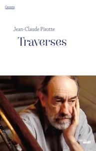 Jean-Claude Pirotte - Traverses - Carnets, juin 2010 - juin 2011.