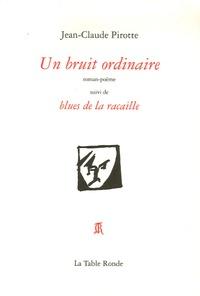 Jean-Claude Pirotte - Un bruit ordinaire - Suivi de Blues de la racaille.