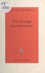 Jean-Claude Pirotte - Un voyage en automne.