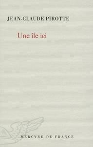 Jean-Claude Pirotte - Une île ici.