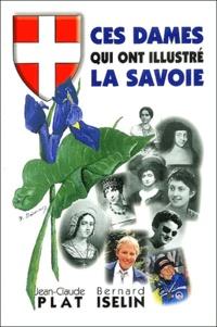 Jean-Claude Plat et Bernard Iselin - Ces dames qui ont illustré la Savoie.